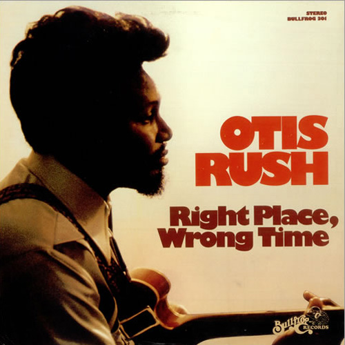 Otis Rush Right Place, Wrong Time
