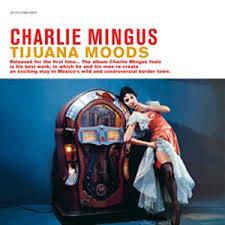 Charlie Mingus Tijuana Moods