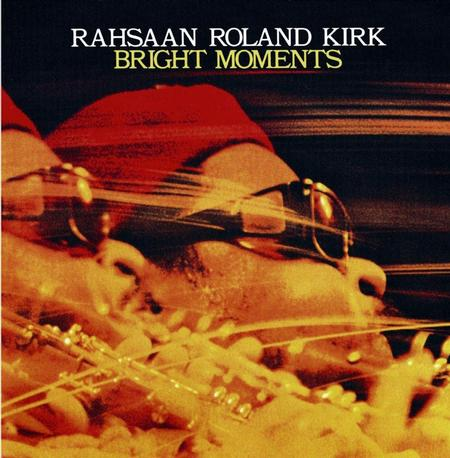 Rahsaan Roland Kirk Bright Moments