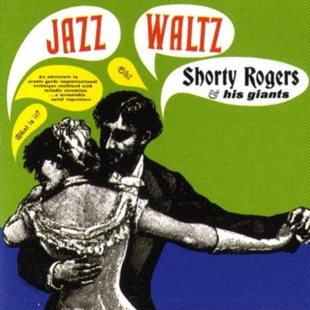 Shorty Rogers and His Giants Jazz Waltz