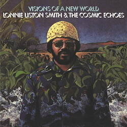 Lonnie Liston Smith & The Cosmic Echoes Visions Of A New World