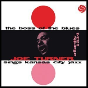 Big Joe Turner The Boss Of The Blues